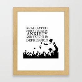 Graduated With A Degree In Anxiety And Minor In Depression Framed Art Print