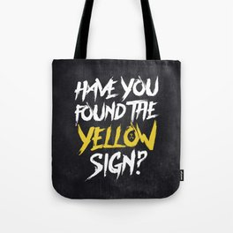 Have You Found The Yellow Sign Tote Bag
