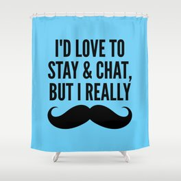 I'd Love to Stay and Chat, But I Really Mustache Must Dash (Blue) Shower Curtain