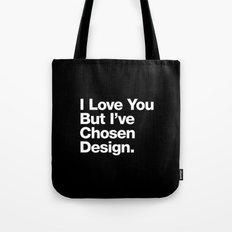 I Love You But I've Chosen Design Tote Bag