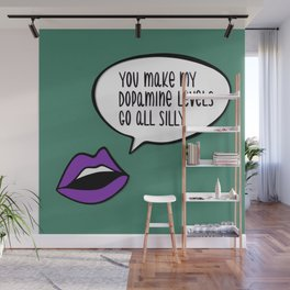 You make my dopamine levels go all silly Wall Mural