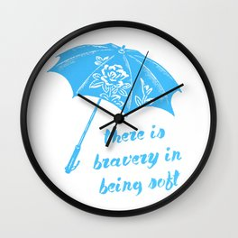 There Is Bravery In Being Soft Wall Clock