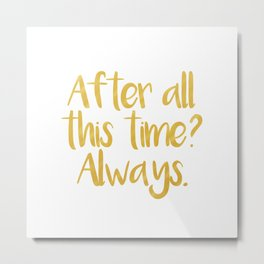 After all this time? Always. - Severus Snape Metal Print