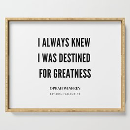 Oprah Winfrey Quote | I Always  Knew I was Destined For greatness Serving Tray