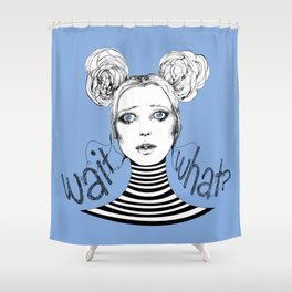 Wait, What? Shower Curtain