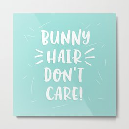 Bunny Hair Don't Care Metal Print