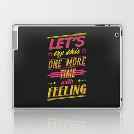 Let's Try This One More Time With Feeling Laptop & iPad Skin