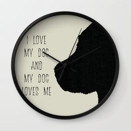 I love my dog and my dog loves me Wall Clock