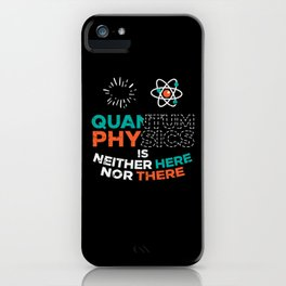 Quantum Physics Is Neither Here Nor There design. iPhone Case