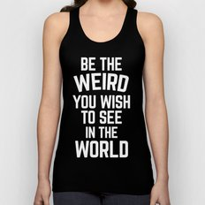 Be The Weird Funny Quote Unisex Tank Top