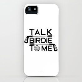 Talk Birdie To Me - Funny Golf Golfer Golfing Gift iPhone Case