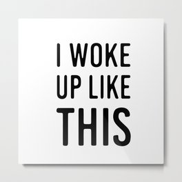 I woke up like this Metal Print