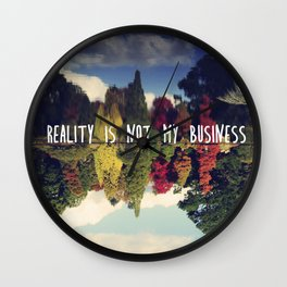 Reality is not my business Wall Clock