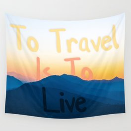 To travel is to live Wall Tapestry