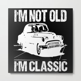 I'm Not Old In Classic Metal Print