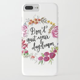 Don't Quit Your Day Dream - Floral Watercolor and Calligraphy  iPhone Case