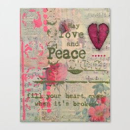 May Love and Peace fill your heart, even when it is broken Canvas Print
