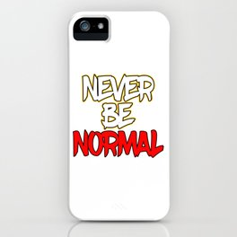 """Doesn't like being normal? you don't have to with this """"Never Be Normal"""" tee made specially for you! iPhone Case"""