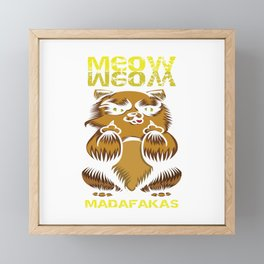 Meow Meow Madafakas Feline Purr Claws Arrogant Collection Dope Pet Cat T-shirt Design Animal Purr Framed Mini Art Print