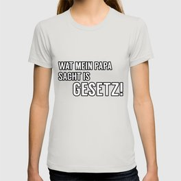 What Dad says is a law Ruhr Gift T-shirt