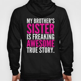 My Brother's Sister is Freaking Awesome True Story (Black - White - Pink) Hoody