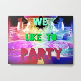 We Like To Party Metal Print