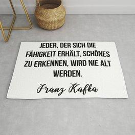 Jeder, der sich die Fähigkeit erhält, Schönes zu erkennen, wird nie alt werden.  Franz Kafka Rug