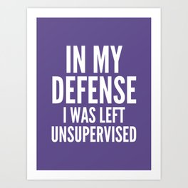 In My Defense I Was Left Unsupervised (Ultra Violet) Art Print