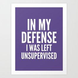 In My Defense I Was Left Unsupervised (Ultra Violet) Art Print