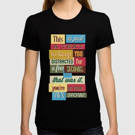 This Is Just A Text To Keep You Distracted T-shirt