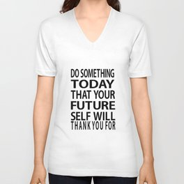 """Inspirational Print Typography Poster """"Do Something Today That Your Future Self Will Thank You For Unisex V-Neck"""