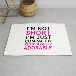 I'm Not Short I'm Just Compact & Ridiculously Adorable Rug