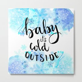Baby its Cold outside Metal Print