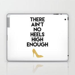 THERE AIN'T NO HIGH HEELS HIGH ENOUGH - Fashion quote Laptop & iPad Skin