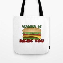 Wanna Be Inside You Cheeseburger Tote Bag