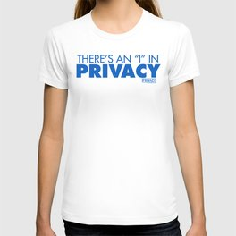 """There's an """"I"""" in Privacy T-shirt"""