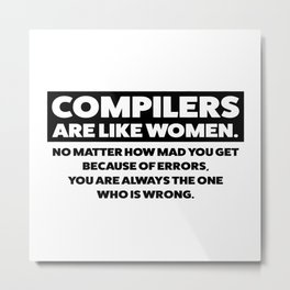Compilers are like woman Metal Print