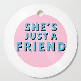 She's Just a Friend Cutting Board