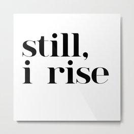 still I rise VII Metal Print