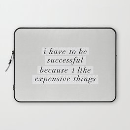 I Have to Be Successful Because I Like Expensive Things monochrome typography home wall decor Laptop Sleeve