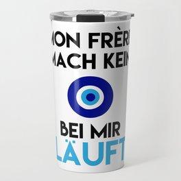 MON FRERE MACH KEIN AUGE BEI MIR LÄUFT Travel Mug