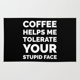 Coffee Helps Me Tolerate Your Stupid Face (Black & White) Rug