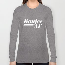 Boujee AF Long Sleeve T-shirt
