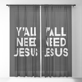 Y'all Need Jesus Funny Quote Sheer Curtain
