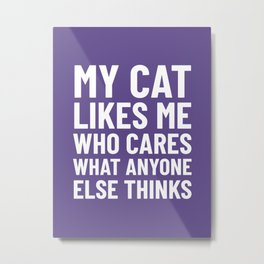 My Cat Likes Me Who Cares What Anyone Else Thinks (Ultra Violet) Metal Print