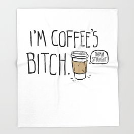 Coffee's Bitch Throw Blanket