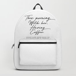 This morning with her having coffee, Johnny Cash Quote Backpack