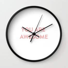 YOU ARE AWESOME (Seriously!) Wall Clock