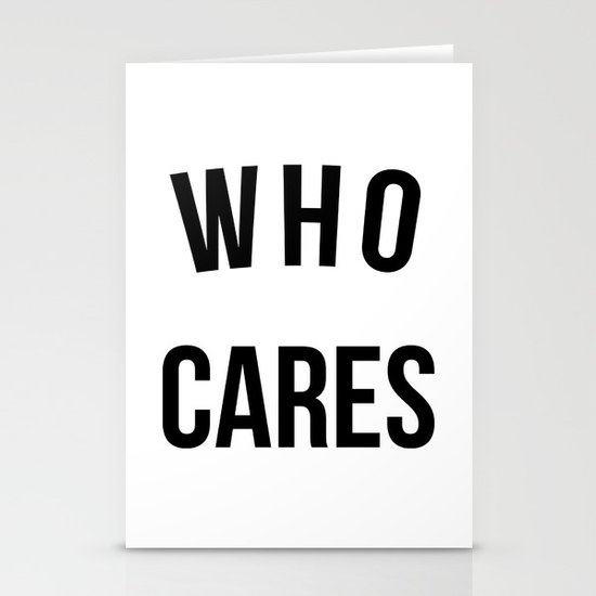 Who Cares Quotes: Who Cares Funny Quote Stationery Cards By EnvyArt