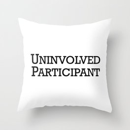 Uninvolved Participant Throw Pillow